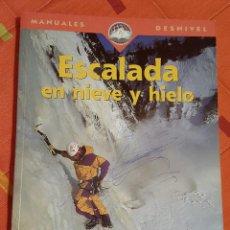 Libros: MANUALES DESNIVEL ESCALADA EN NIEVE Y HIELO 3ª EDICION . Lote 149062742