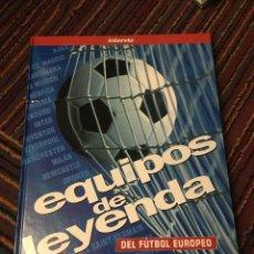 Libros: EQUIPOS DE LEYENDA DEL FUTBOL EUROPEO. Lote 150328222