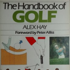 Libros: THE HANDBOOK OF GOLF / ALEX HAY ; FOREWORD BY PETER ALLISS. LONDON : PELHAM BOOKS, 1986. . Lote 156690526