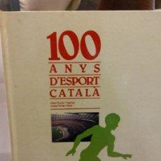 Libros: BJS.SUÑE Y PORTER.100 ANYS D´ESPORT CATALA.EDT, AVUI.BRUMART TU LIBRERIA.. Lote 158649974