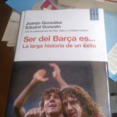 Libros: SER DEL BARÇA ES ..... JUANJO GONZÁLEZ - EDUARD GONZALO. Lote 159511562