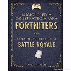 Libros: ENCICLOPEDIA DE ESTRATEGIA PARA FORTNITERS: GUÍA NO OFICIAL PARA BATTLE ROYAL. Lote 168101544