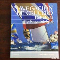 Libros: NAVEGACIÓN DE CRUCEROS BOB BOND Y STEVE SLEIGHT 1983. PARA APRENDER A NAVEGAR PASO A PASO. Lote 175818885