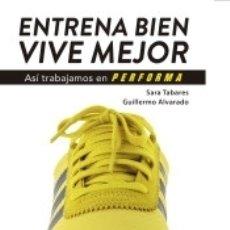 Libros: ENTRENA BIEN VIVE MEJOR : ASÍ TRABAJAMOS EN PERFORMA. Lote 180090791