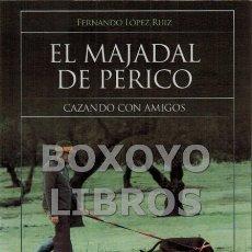 Libros: LÓPEZ RUIZ, FERNANDO. EL MAJADAL DE PERICO. CAZANDO CON AMIGOS. Lote 182818167