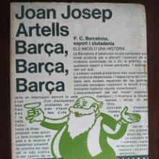 Libros: JOAN JOSEP ARTELLS. BARÇA, BARÇA, BARÇA. ESPORTS I CULTURA, UNA HISTORIA D´ARRELAMENT AL PAIS. Lote 183007981