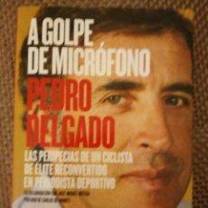Libros: PEDRO DELGADO - A GOLPE DE MICROFONO. Lote 185728251