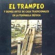 Libros: EL TRAMPEO Y DEMÁS ARTES DE CAZA TRADICIONALES EN LA PENÍNSULA IBÉRICA. Lote 191679097