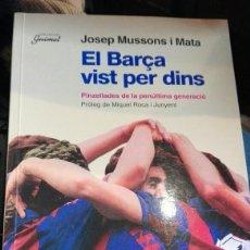 Libros: EL BARÇA VIST PER DINS.JOSEP MUSSONS I MATA. PAGES EDITORS.GUIMET. Lote 194108482