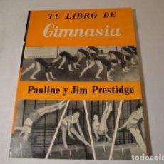 Libros: LIBRO: TU LIBRO DE GIMNASIA. AUTORES: PAULINE Y JIM PRESTIDGE. EDITORIAL SINTES,S.A., 1969. NUEVO.. Lote 197137366