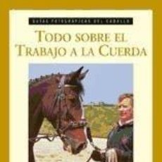 Libros: TODO SOBRE EL TRABAJO A LA CUERDA (GUÍAS FOTOGRÁFICAS DEL CABALLO). Lote 198417486
