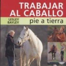 Libros: TRABAJAR AL CABALLO PIE A TIERRA. Lote 198459878