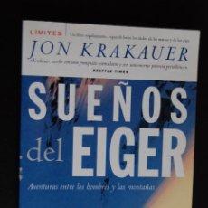 Libros: 6- ALPINISMO - JON KRAKAUER - SUEÑOS DEL EIGER - AVENTURAS ENTRE LOS HOMBRES Y LAS MONTAÑAS. Lote 198936290