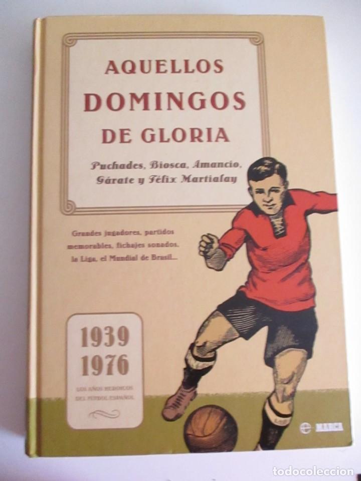 AQUÉLLOS DOMINGOS DE GLORIA 1939 - 1976 LOS AÑOS HERÓICOS DEL FÚTBOL ESPAÑOL (Libros Nuevos - Ocio - Deportes y Juegos)