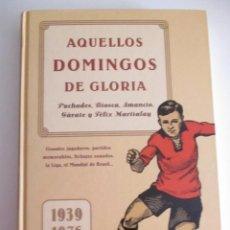 Libros: AQUÉLLOS DOMINGOS DE GLORIA 1939 - 1976 LOS AÑOS HERÓICOS DEL FÚTBOL ESPAÑOL. Lote 208832915