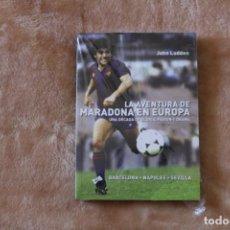 Libros: LIBRO LA AVENTURA DE MARADONA EN EUROPA. BARCELONA, NÁPOLES, SEVILLA. (2011) FÚTBOL.. Lote 209136940