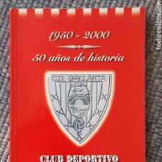 Libros: 50 AÑOS DE HISTORIA,CLUB DEPORTIVO GALLARTA. Lote 210404317