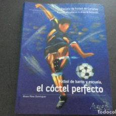 Libros: EL FÚTBOL DE BARRIO Y ESCUELA - EL COCTEL PERFECTO . ALVARO PEREZ DOMINGUEZ .. Lote 214932607