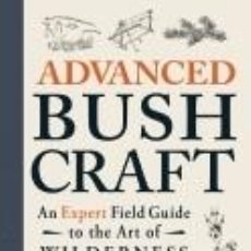Libros: ADVANCED BUSHCRAFT: AN EXPERT FIELD GUIDE TO THE ART OF WILDERNESS SURVIVAL. Lote 220934227
