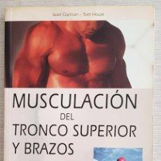 Libros: MUSCULACIÓN DEL TRONCO SUPERIOR Y BRAZOS - SEAN COCHRAM - TOM HOUSE. Lote 222434866
