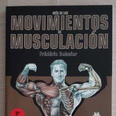 Libros: GUÍA DE LOS MOVIMIENTOS DE MUSCULACIÓN - 5ª EDICIÓN AMPLIADA - FRÉDÉRIC DELAVIER. Lote 222446723