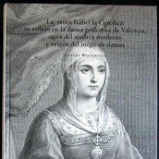 Libros: WESTERVELD, GOVERT. LA REINA ISABEL LA CATÓLICA: SU REFLEJO EN LA DAMA PODEROSA DE VALENCIA... 2004. Lote 225279363