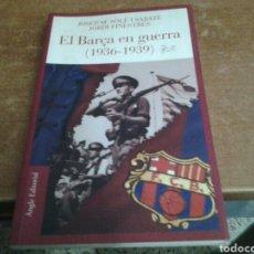 Livros: EL BARÇA EN GUERRA(1936-1939) LIBRO ANGLE EDITORIAL 2006. Lote 226041922
