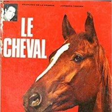 Libros: LE CHEVAL (FRANCÉS) TAPA DURA – 1 ENERO 1975 DE TONDRA JACQUES DE LA GRANGE FRANÇOIS (AUTHOR). Lote 231412455