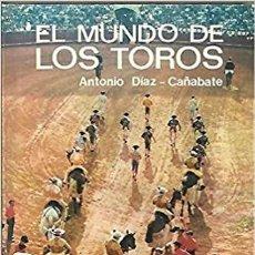 Libros: EL MUNDO DE LOS TOROS ANTONIO DIAZ-CAÑABATE. Lote 231921895