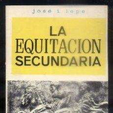 Libri: LA EQUITACION SECUNDARIA. LEPE, JOSE I.. Lote 231930255
