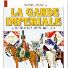 Libros: OFFICIERS ET SOLDATS DE LA GARDE IMPÉRIALE (1804-1815) : TOME 2, LES TROUPES À CHEVAL JOUINEAU, AND. Lote 231980620
