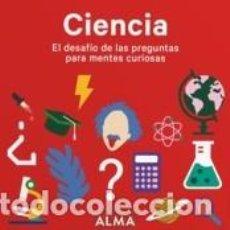 Libros: CIENCIA. EL DESAFÍO DE LAS PREGUNTAS PARA MENTES CURIOSAS. Lote 234683580