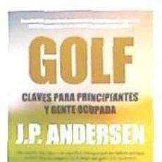 Libros: GOLF. CLAVES PARA PRINCIPIANTES Y GENTE OCUPADA. Lote 234867705