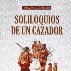 Libros: CALVO MUÑOZ, SALVADOR. SOLILOQUIOS DE UN CAZADOR. Lote 233840860