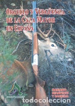 ORGULLO Y VERGÜENZA DE LA CAZA MAYOR EN ESPAÑA. MARIANO BENAVENTE Y BARREDA (Libros Nuevos - Ocio - Deportes y Juegos)