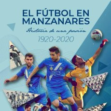 Libri: EL FUTBOL EN MANZANARES. HISTORIA DE UNA PASION. 1920-2020. Lote 237875960