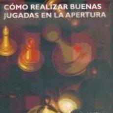 Libros: CÓMO REALIZAR BUENAS JUGADAS EN LA APERTURA -LIBRO+CD-.. Lote 243828365