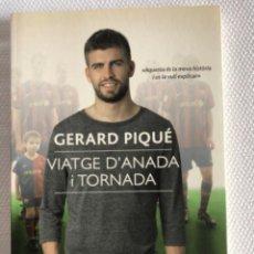 Libros: GERARD PIQUÉ VIATGE D'ANADA I TORNADA. Lote 244706320