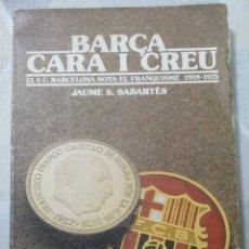 Libri: J. S. SABARTES, BARÇA CARA I CREU. EL F.C. BARCELONA SOTA EL FRANQUISME 1939-1975. LLIBRE EN CATALA. Lote 249191200