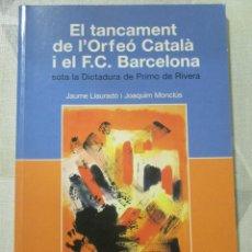 Livres: J. LLAURADO I J. MONCLUS, EL TANCAMENT DE L'ORFEO CATALA I DEL FC BARCELONA SOTA PRIMO DE RIVERA. Lote 249191835