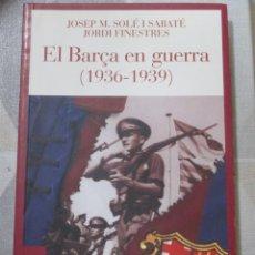 Libri: J.M. SOLE I SABATER I J. FINESTRES, EL BARÇA EN GUERRA (1936 - 1939), ANGLE. LLIBRE EN CATALA. Lote 249192915