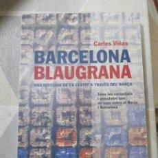Libri: CARLES VIÑAS, BARCELONA BLAUGRANA. UNA HISTORIA DE LA CIUTAT A TRAVES DEL BARÇA, EN CATALA. Lote 249193060