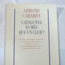 Libros: A. CARABEN, CATALUNYA ES MES QUE UN CLUB?, EDICIONS 62, BIOGRAFIES I MEMORIES. OPORTUNITAT. Lote 251868040