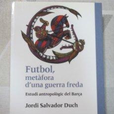 Libros: JORDI SALVADOR DUCH, FUTBOL METAFORA D'UNA GUERRA FREDA. ESTUDI ANTROPOLOGIC DEL BARÇA. EN CATALA. Lote 251868570