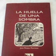 Libros: LA HUELLA DE UNA SOMBRA DE JUAN MORERA MUNTADAS. Lote 254356205