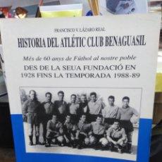 Libros: HISTORIA DEL ATLETIC CLUB BENAGUASIL-MES DE 60 ANYS DE FÚTBOL AL NOSTRE POBLÉ-FRANCISCO V.LAZARO REA. Lote 257448240