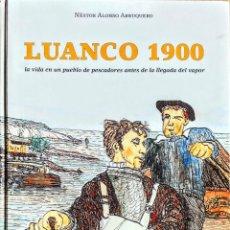 Livres: LUANCO 1900. NESTOR ALONSO ARRUQUERO.( LA VIDA EN UN PUERTO PESQUERO DEL CANTÁBRICO. ILUSTRADO ). Lote 257515315
