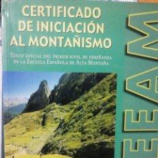 Libros: CERTIFICADO DE INICIACION AL MONTAÑISMO: TEXTO OFICIAL DEL PRIMER NIVEL DE ENSEÑANZA DE LA ESCUELA. Lote 261598005