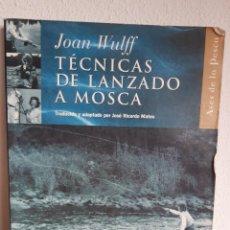 Libros: TECNICAS DEL LANZADO A MOSCA JOAN WULFF. Lote 262424855