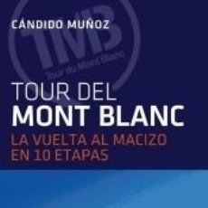 Libros: TOUR DEL MONTBLANC, LA VUELTA AL MACIZO EN 10 ETAPAS. Lote 262554660